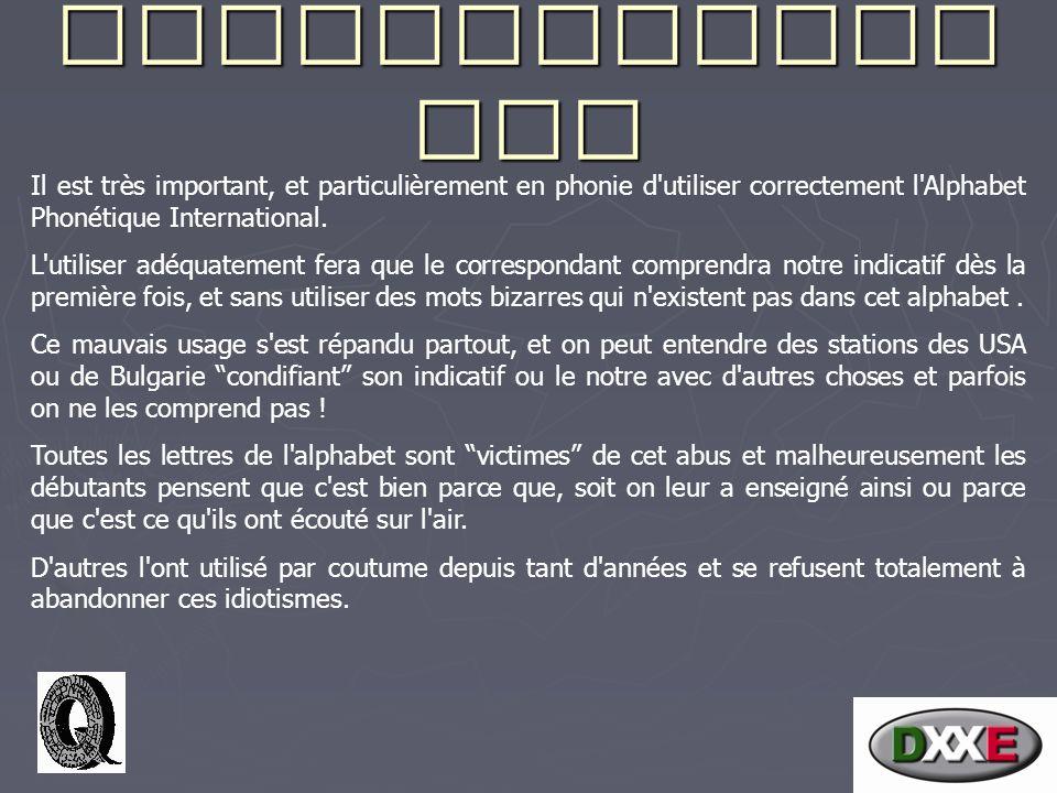 Recommandati ons Il est très important, et particulièrement en phonie d utiliser correctement l Alphabet Phonétique International.