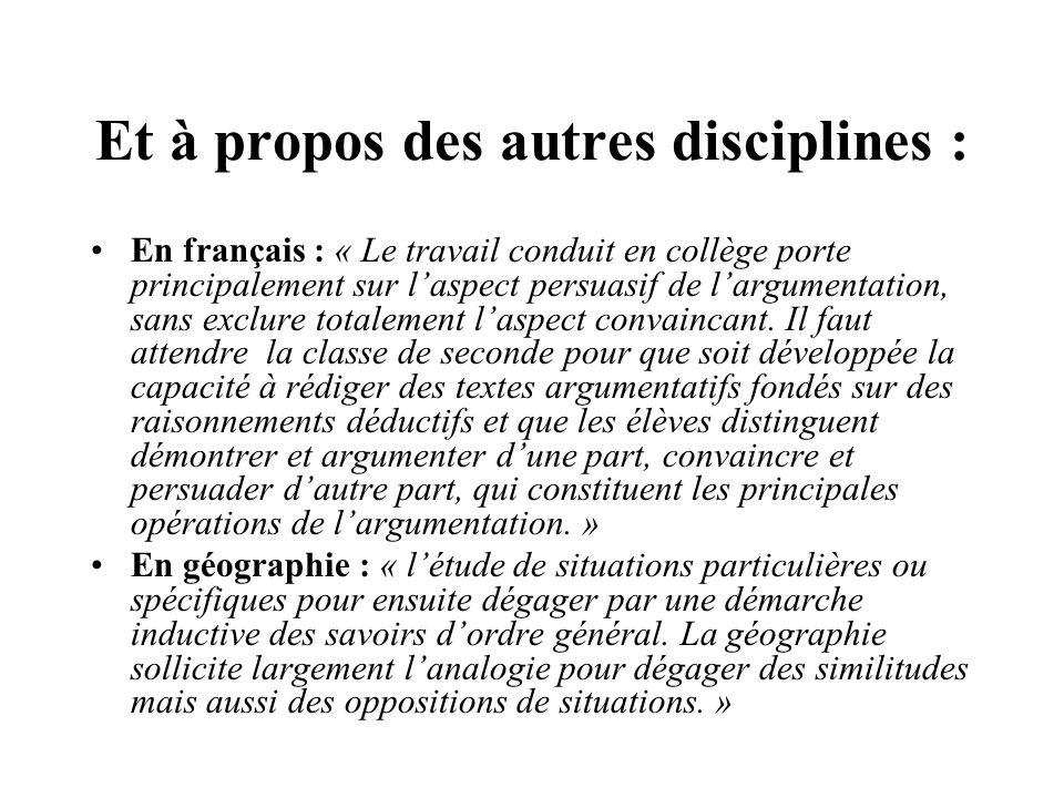 Et à propos des autres disciplines : En français : « Le travail conduit en collège porte principalement sur laspect persuasif de largumentation, sans