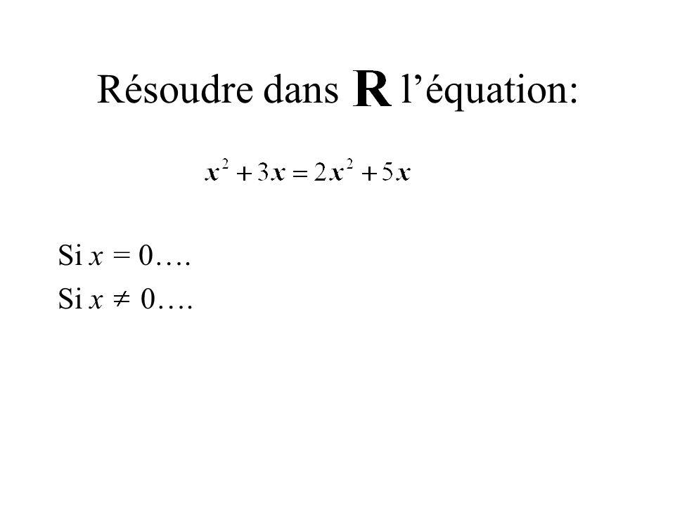 Résoudre dans léquation: Si x = 0…. Si x 0….