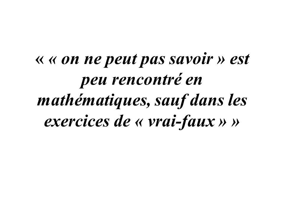 « « on ne peut pas savoir » est peu rencontré en mathématiques, sauf dans les exercices de « vrai-faux » »