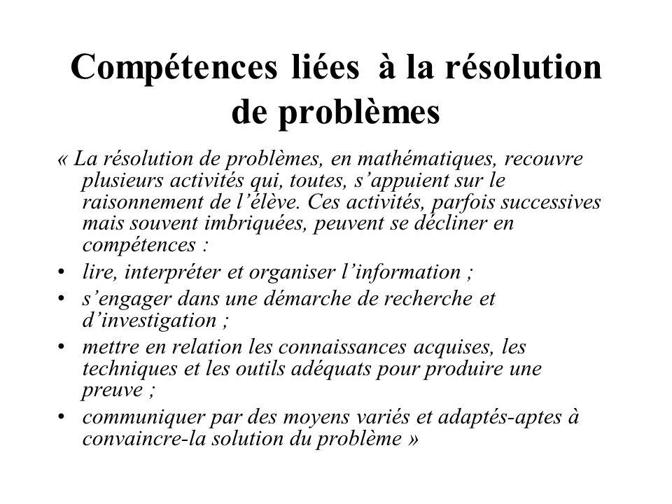 Compétences liées à la résolution de problèmes « La résolution de problèmes, en mathématiques, recouvre plusieurs activités qui, toutes, sappuient sur