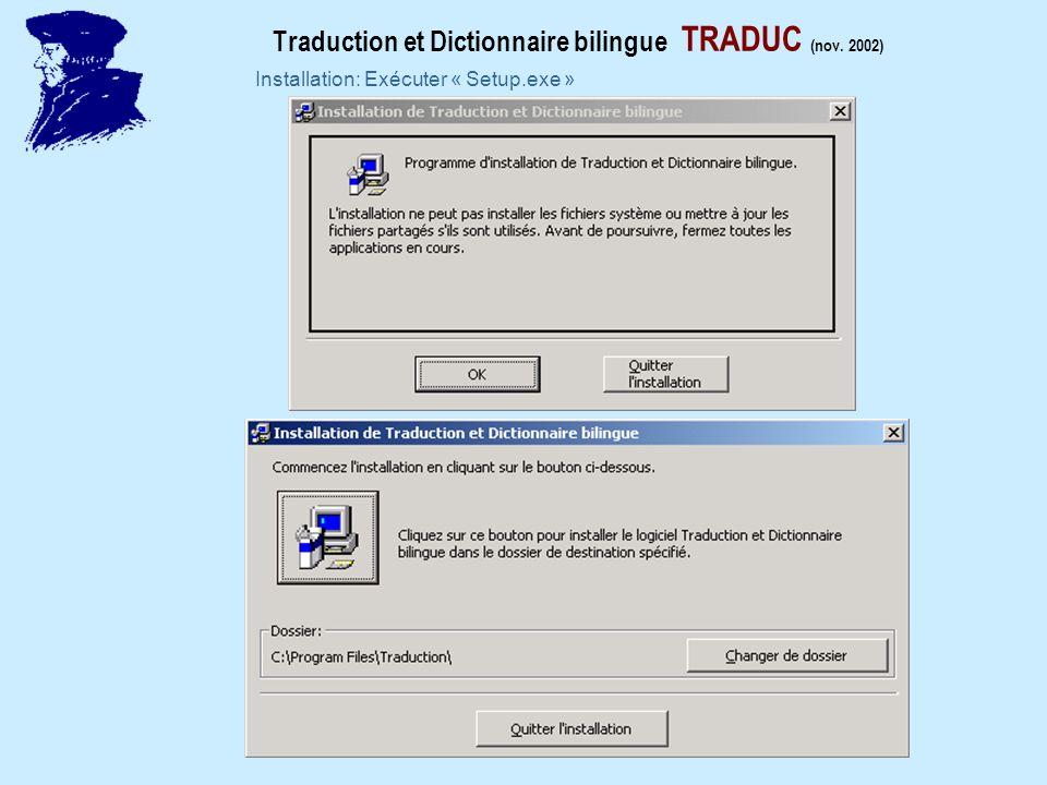 Traduction et Dictionnaire bilingue TRADUC (nov. 2002) Installation: Exécuter « Setup.exe »