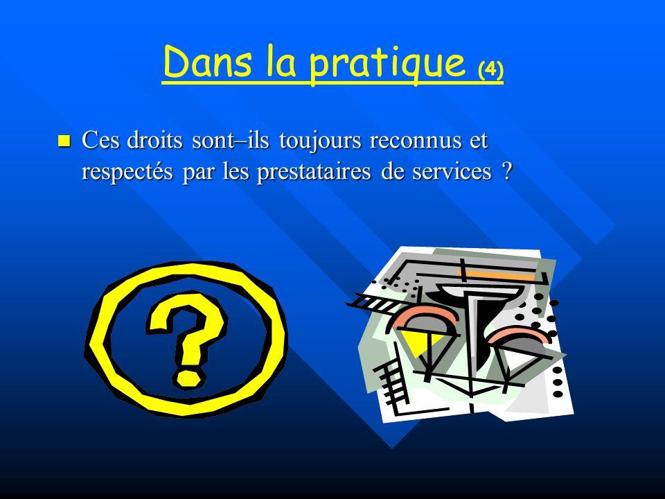 Dans la pratique (4) Ces droits sont–ils toujours reconnus et respectés par les prestataires de services ? Ces droits sont–ils toujours reconnus et re