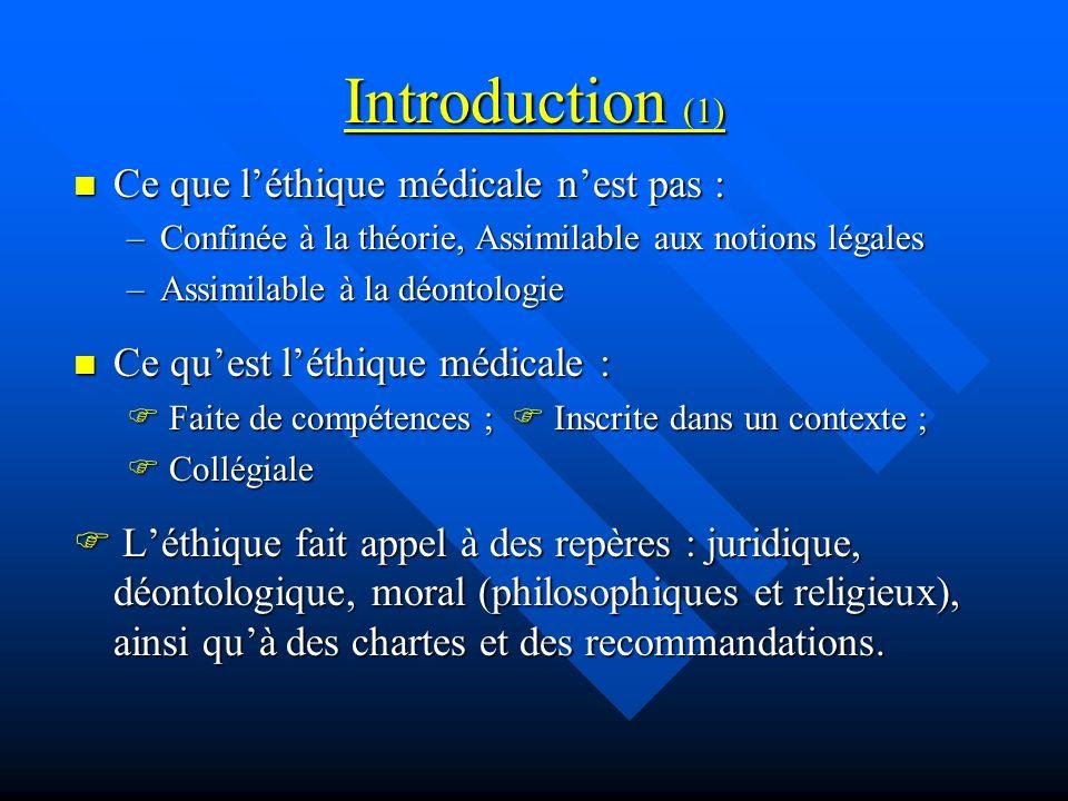 Introduction (1) Ce que léthique médicale nest pas : Ce que léthique médicale nest pas : –Confinée à la théorie, Assimilable aux notions légales –Assi