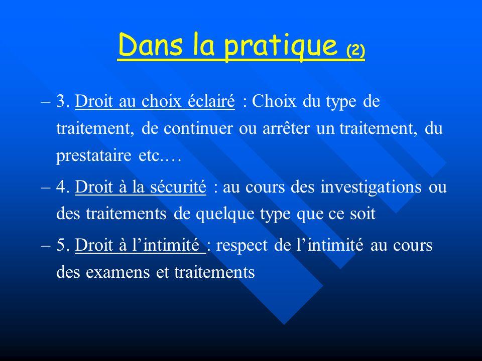 Dans la pratique (2) – –3. Droit au choix éclairé : Choix du type de traitement, de continuer ou arrêter un traitement, du prestataire etc.… – –4. Dro