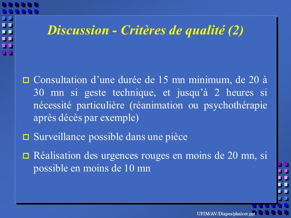 UFIM/AV/Diapos/phnicot.ppt o Consultation dune durée de 15 mn minimum, de 20 à 30 mn si geste technique, et jusquà 2 heures si nécessité particulière