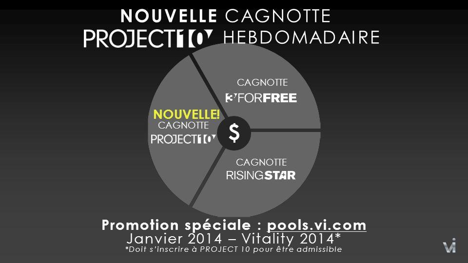 NOUVELLE CAGNOTTE HEBDOMADAIRE Promotion spéciale : pools.vi.com Janvier 2014 – Vitality 2014* *Doit sinscrire à PROJECT 10 pour être admissible $ CAGNOTTE NOUVELLE.