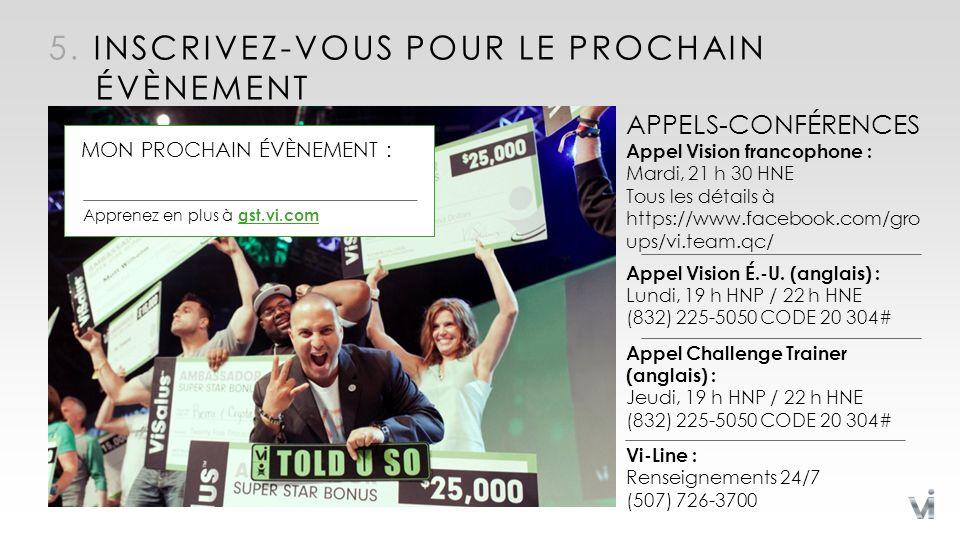 5. INSCRIVEZ-VOUS POUR LE PROCHAIN ÉVÈNEMENT APPELS-CONFÉRENCES Appel Vision francophone : Mardi, 21 h 30 HNE Tous les détails à https://www.facebook.