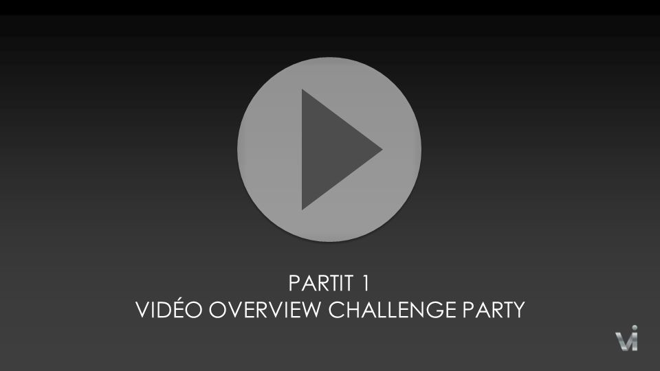 PARTIT 1 VIDÉO OVERVIEW CHALLENGE PARTY