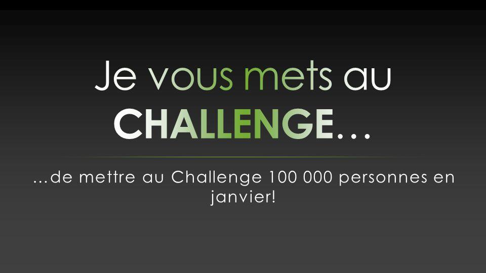 …de mettre au Challenge 100 000 personnes en janvier!