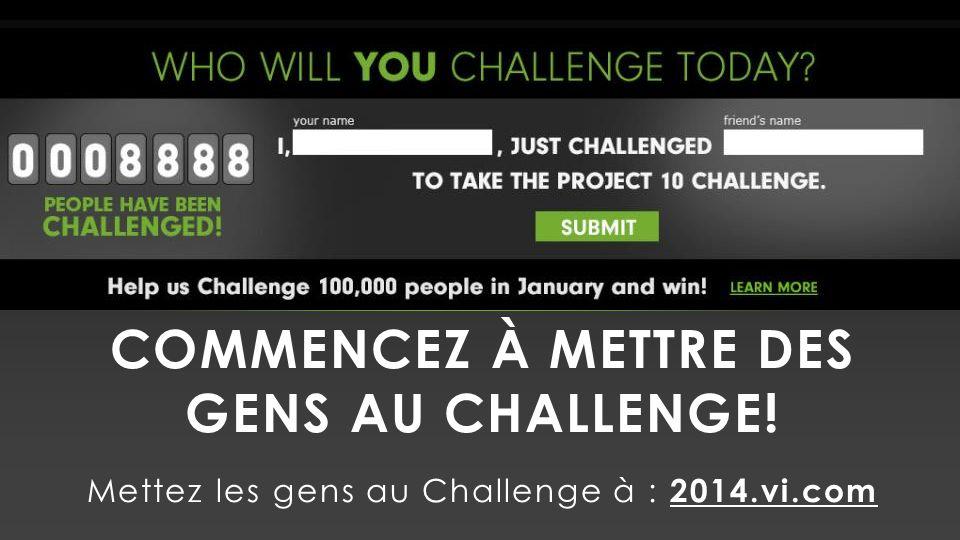 COMMENCEZ À METTRE DES GENS AU CHALLENGE! Mettez les gens au Challenge à : 2014.vi.com