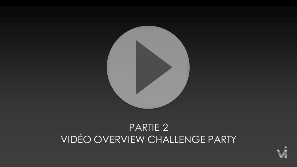 PARTIE 2 VIDÉO OVERVIEW CHALLENGE PARTY