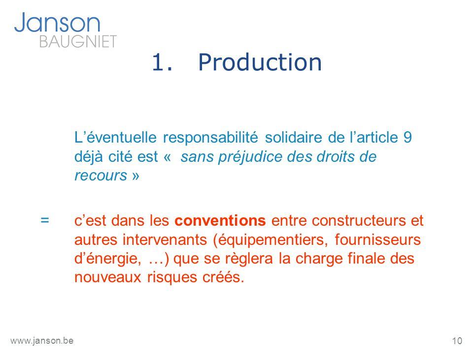 10 www.janson.be 1.Production Léventuelle responsabilité solidaire de larticle 9 déjà cité est « sans préjudice des droits de recours » =cest dans les