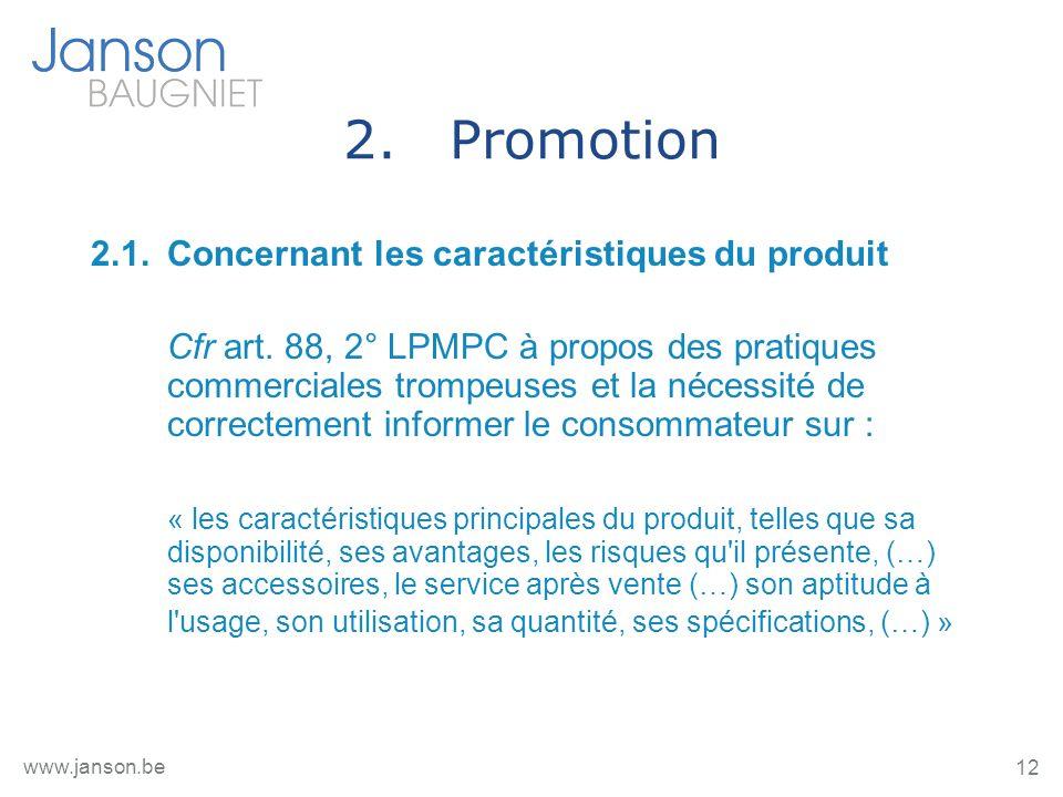 12 www.janson.be 2.Promotion 2.1.Concernant les caractéristiques du produit Cfr art. 88, 2° LPMPC à propos des pratiques commerciales trompeuses et la