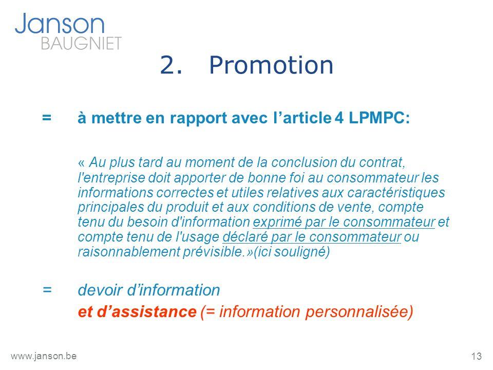 13 www.janson.be 2.Promotion = à mettre en rapport avec larticle 4 LPMPC: « Au plus tard au moment de la conclusion du contrat, l'entreprise doit appo
