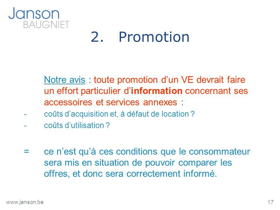 17 www.janson.be 2.Promotion Notre avis : toute promotion dun VE devrait faire un effort particulier dinformation concernant ses accessoires et services annexes : -coûts dacquisition et, à défaut de location .