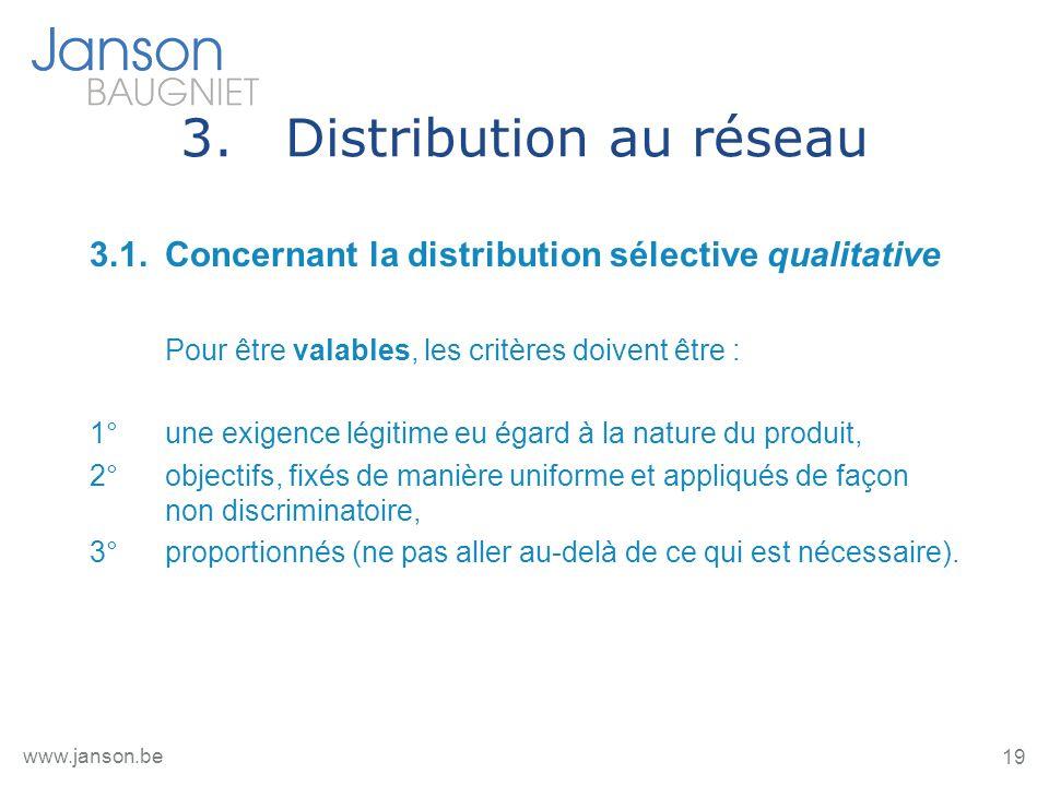 19 www.janson.be 3.Distribution au réseau 3.1.Concernant la distribution sélective qualitative Pour être valables, les critères doivent être : 1°une e