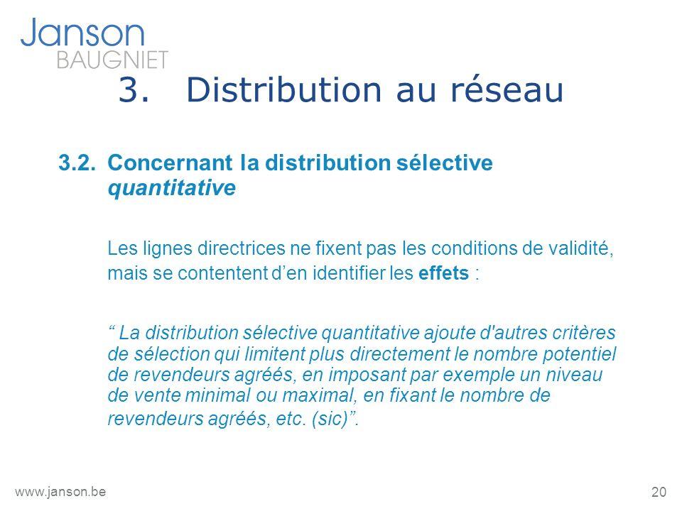 20 www.janson.be 3.Distribution au réseau 3.2.Concernant la distribution sélective quantitative Les lignes directrices ne fixent pas les conditions de