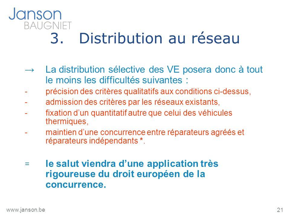 21 www.janson.be 3.Distribution au réseau La distribution sélective des VE posera donc à tout le moins les difficultés suivantes : -précision des crit