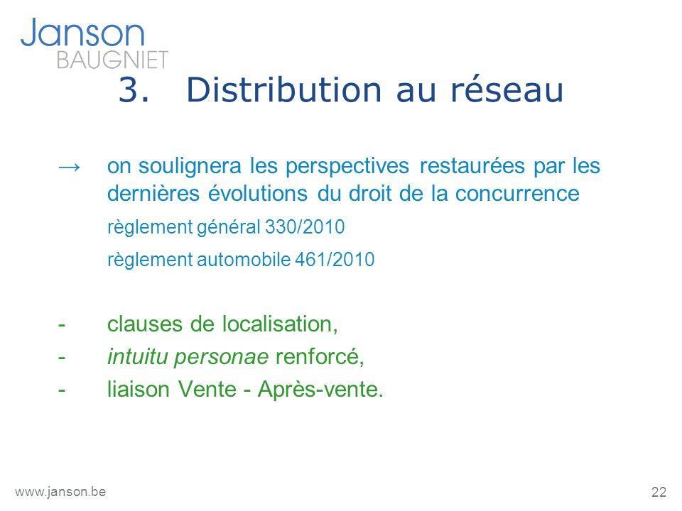 22 www.janson.be 3.Distribution au réseau on soulignera les perspectives restaurées par les dernières évolutions du droit de la concurrence règlement