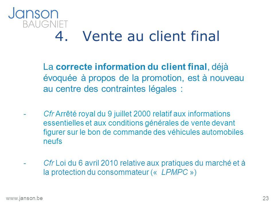 23 www.janson.be 4.Vente au client final La correcte information du client final, déjà évoquée à propos de la promotion, est à nouveau au centre des c