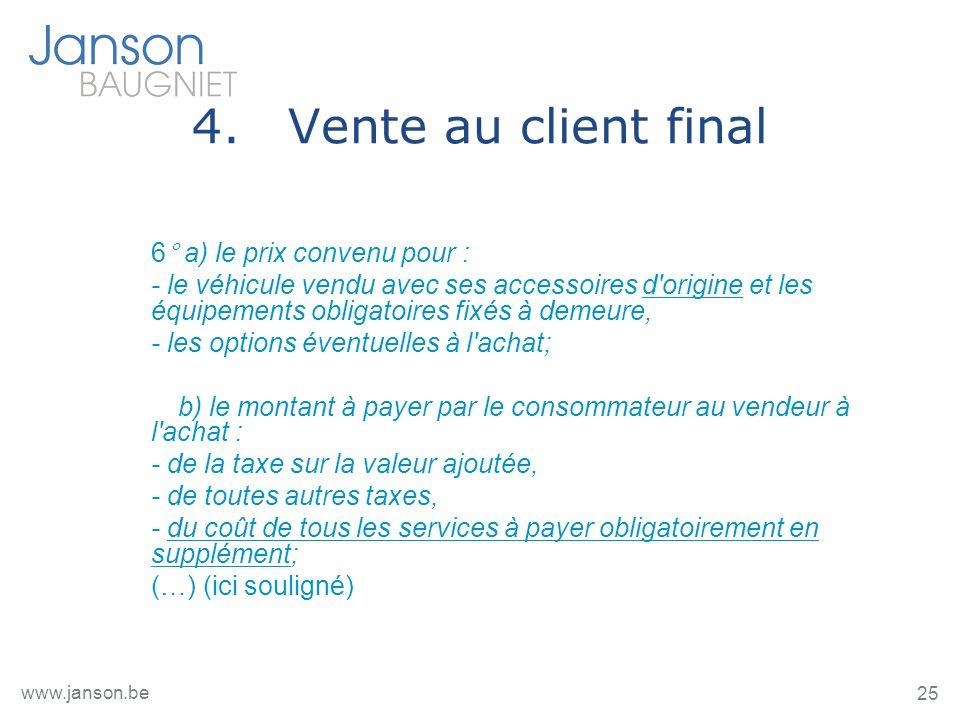 25 www.janson.be 4.Vente au client final 6° a) le prix convenu pour : - le véhicule vendu avec ses accessoires d'origine et les équipements obligatoir