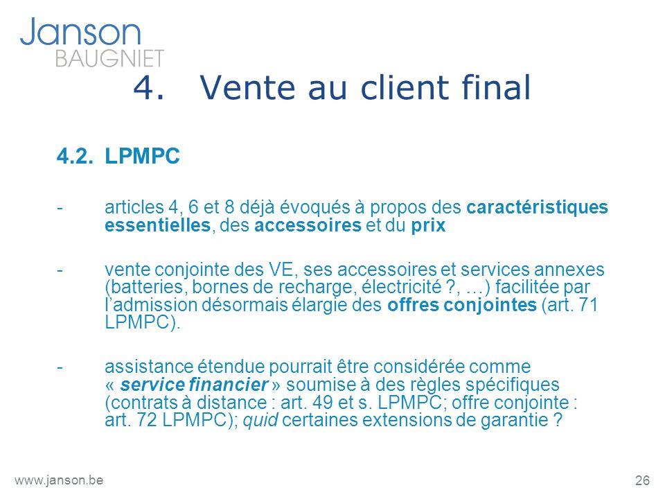 26 www.janson.be 4.Vente au client final 4.2.LPMPC -articles 4, 6 et 8 déjà évoqués à propos des caractéristiques essentielles, des accessoires et du