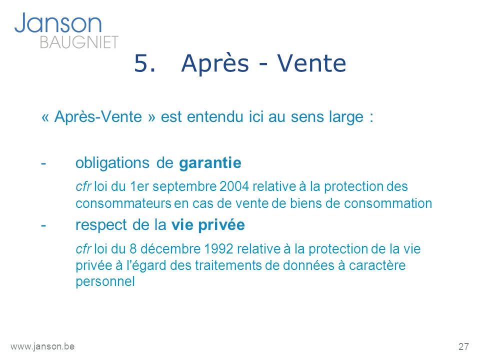 27 www.janson.be 5.Après - Vente « Après-Vente » est entendu ici au sens large : -obligations de garantie cfr loi du 1er septembre 2004 relative à la