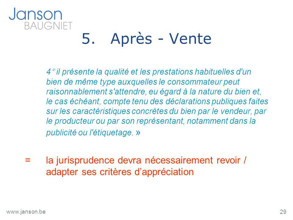 29 www.janson.be 5.Après - Vente 4° il présente la qualité et les prestations habituelles d'un bien de même type auxquelles le consommateur peut raiso