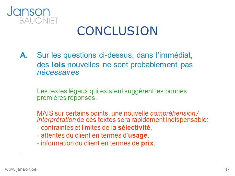 37 www.janson.be CONCLUSION A.Sur les questions ci-dessus, dans limmédiat, des lois nouvelles ne sont probablement pas nécessaires Les textes légaux q