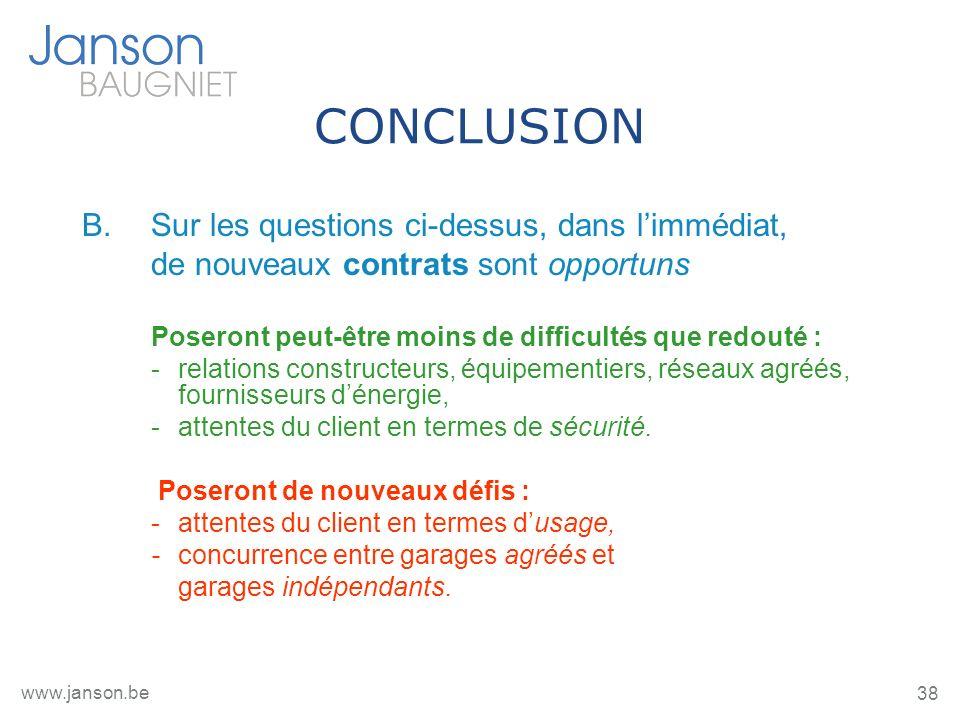 38 www.janson.be CONCLUSION B.Sur les questions ci-dessus, dans limmédiat, de nouveaux contrats sont opportuns Poseront peut-être moins de difficultés
