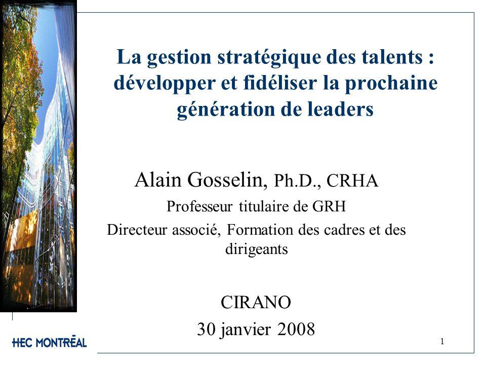 1 La gestion stratégique des talents : développer et fidéliser la prochaine génération de leaders Alain Gosselin, Ph.D., CRHA Professeur titulaire de