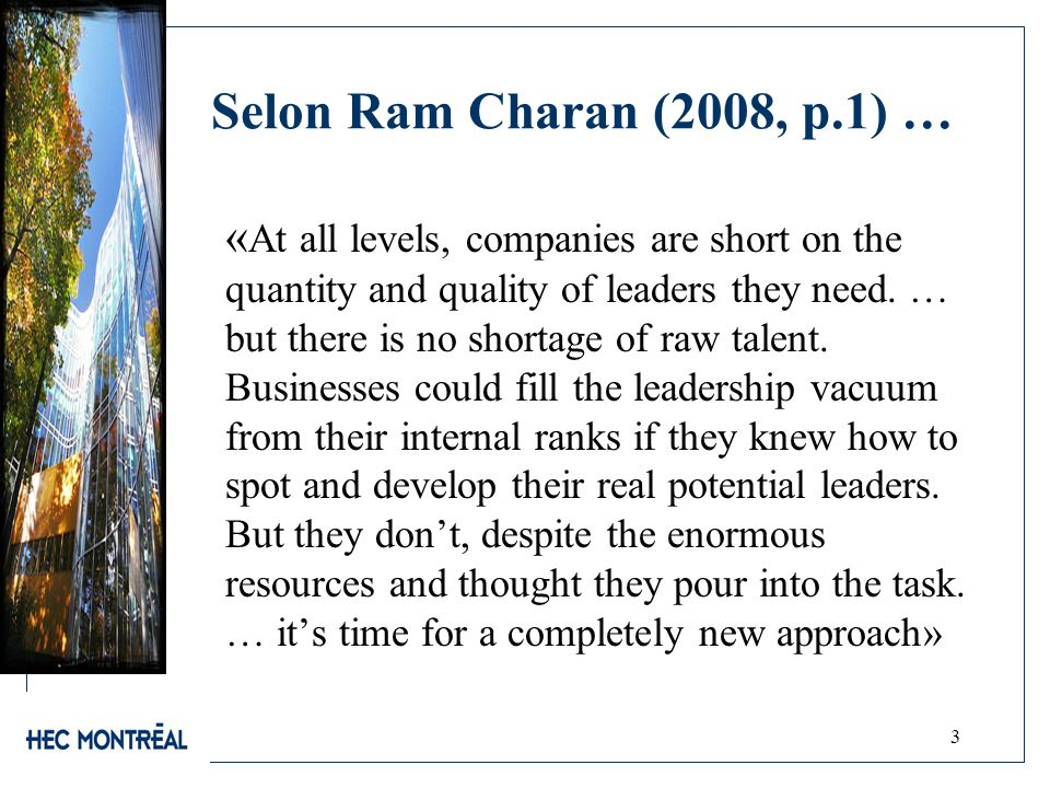 Selon Ram Charan (2008, p.1) … « At all levels, companies are short on the quantity and quality of leaders they need.