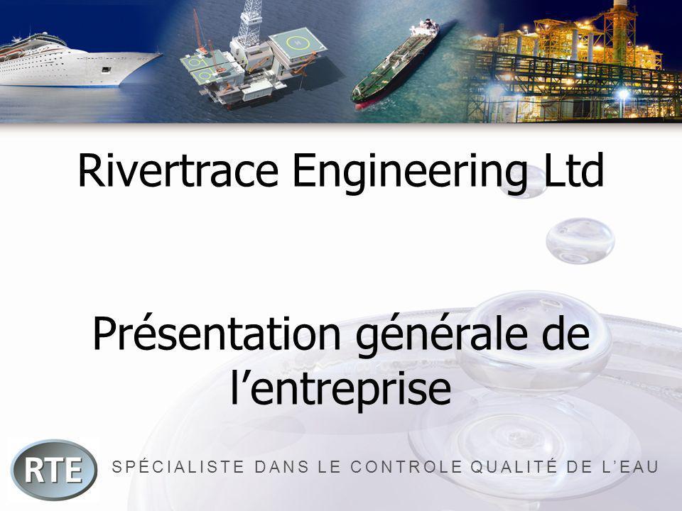 SPÉCIALISTE DANS LE CONTROLE QUALITÉ DE LEAU Rivertrace Engineering Ltd Présentation générale de lentreprise