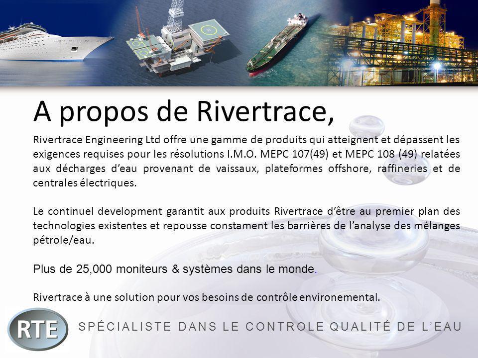 SPÉCIALISTE DANS LE CONTROLE QUALITÉ DE LEAU A propos de Rivertrace, Rivertrace Engineering Ltd offre une gamme de produits qui atteignent et dépassen