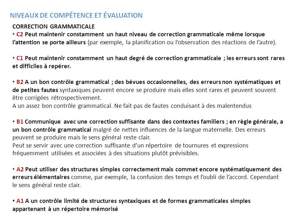 CORRECTION GRAMMATICALE C2 Peut maintenir constamment un haut niveau de correction grammaticale même lorsque lattention se porte ailleurs (par exemple