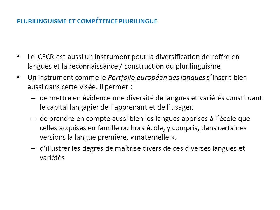PLURILINGUISME ET COMPÉTENCE PLURILINGUE Le CECR est aussi un instrument pour la diversification de loffre en langues et la reconnaissance / construct