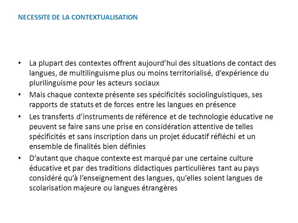 NECESSITE DE LA CONTEXTUALISATION La plupart des contextes offrent aujourdhui des situations de contact des langues, de multilinguisme plus ou moins t