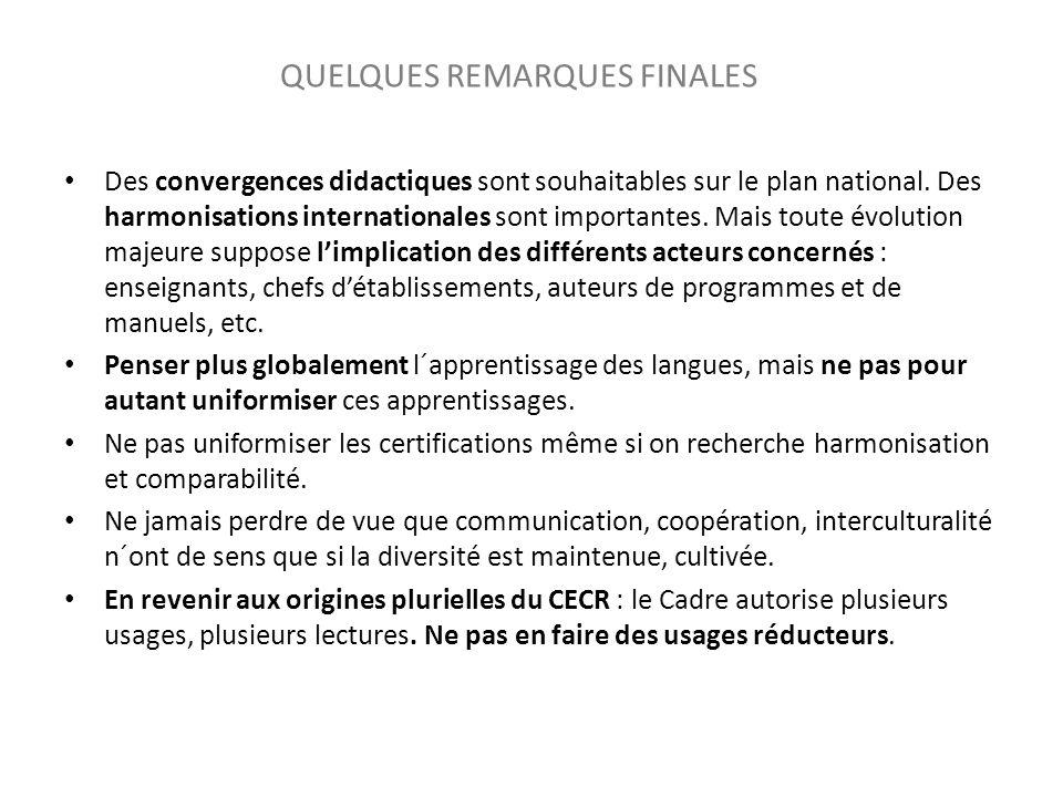 QUELQUES REMARQUES FINALES Des convergences didactiques sont souhaitables sur le plan national. Des harmonisations internationales sont importantes. M