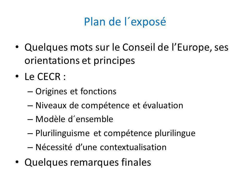 Plan de l´exposé Quelques mots sur le Conseil de lEurope, ses orientations et principes Le CECR : – Origines et fonctions – Niveaux de compétence et é