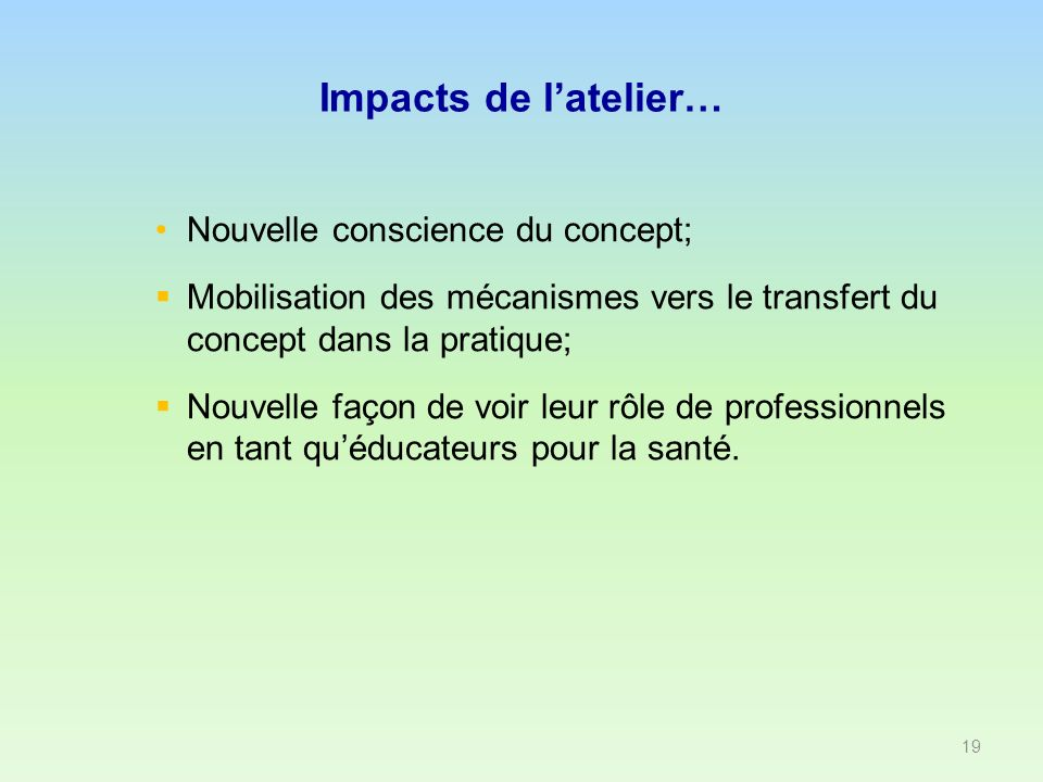 Impacts de latelier… Nouvelle conscience du concept; Mobilisation des mécanismes vers le transfert du concept dans la pratique; Nouvelle façon de voir