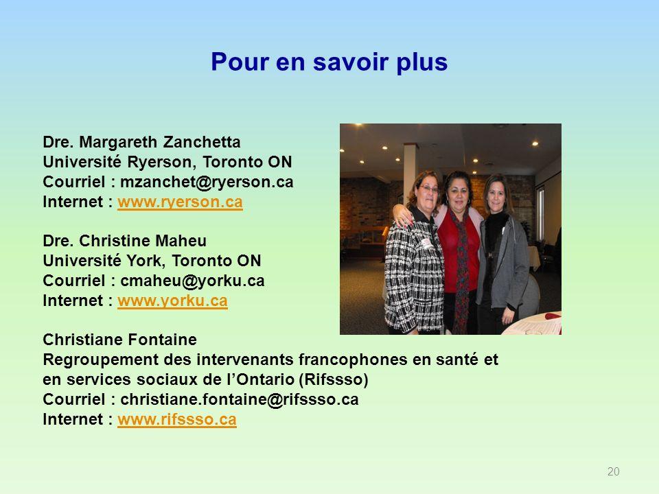 Pour en savoir plus 20 Dre. Margareth Zanchetta Université Ryerson, Toronto ON Courriel : mzanchet@ryerson.ca Internet : www.ryerson.cawww.ryerson.ca