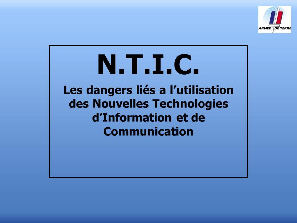 N.T.I.C. Les dangers liés a lutilisation des Nouvelles Technologies dInformation et de Communication