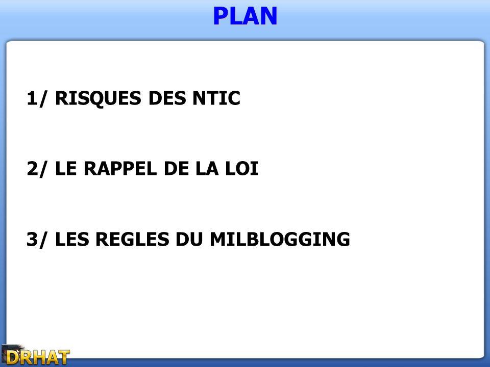 PLAN 1/ RISQUES DES NTIC 2/ LE RAPPEL DE LA LOI 3/ LES REGLES DU MILBLOGGING