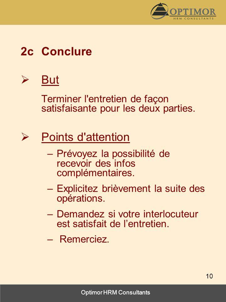 Optimor HRM Consultants 10 2cConclure But Terminer l'entretien de façon satisfaisante pour les deux parties. Points d'attention –Prévoyez la possibili