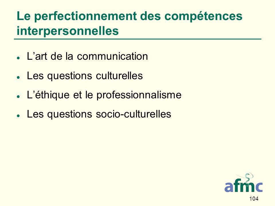104 Le perfectionnement des compétences interpersonnelles Lart de la communication Les questions culturelles Léthique et le professionnalisme Les questions socio-culturelles