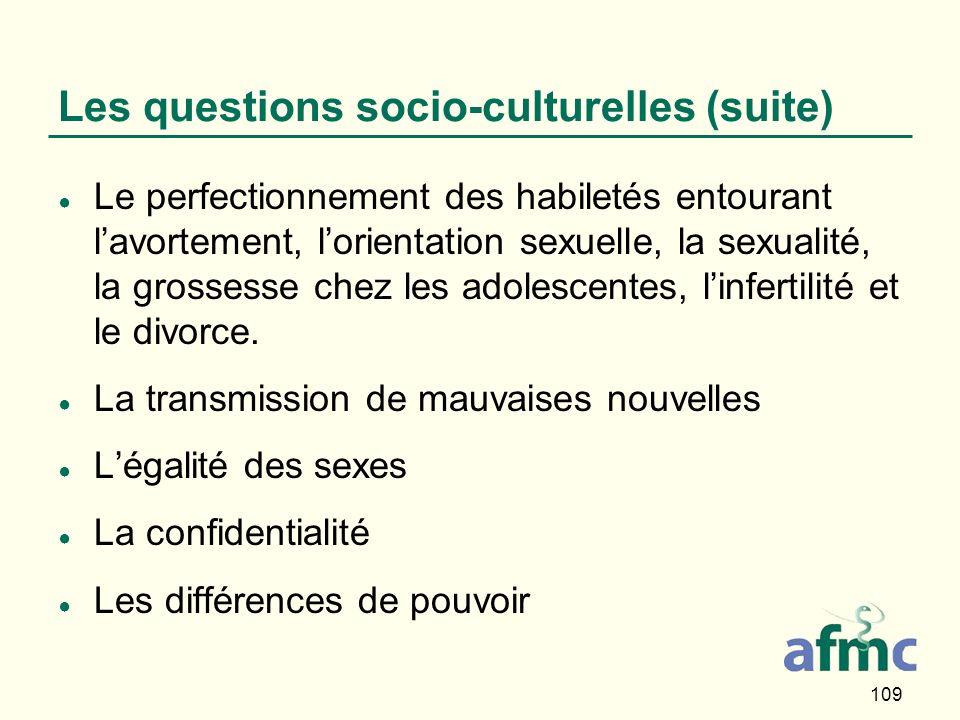 109 Les questions socio-culturelles (suite) Le perfectionnement des habiletés entourant lavortement, lorientation sexuelle, la sexualité, la grossesse chez les adolescentes, linfertilité et le divorce.