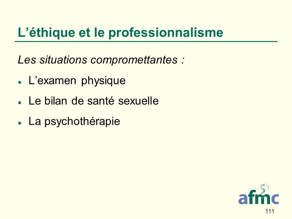 111 Léthique et le professionnalisme Les situations compromettantes : Lexamen physique Le bilan de santé sexuelle La psychothérapie