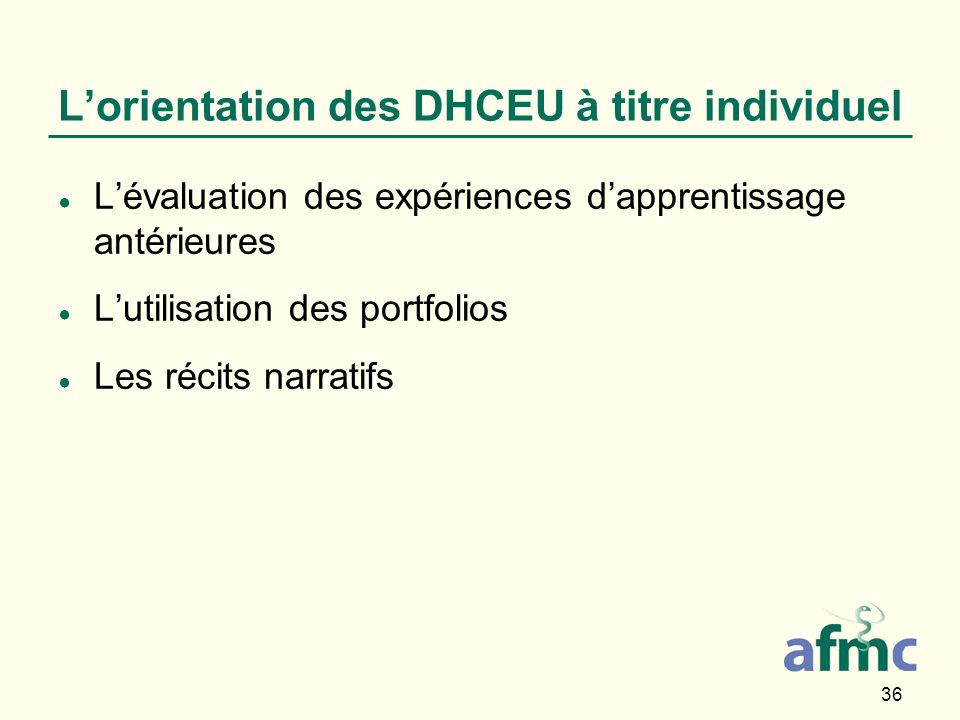 36 Lorientation des DHCEU à titre individuel Lévaluation des expériences dapprentissage antérieures Lutilisation des portfolios Les récits narratifs