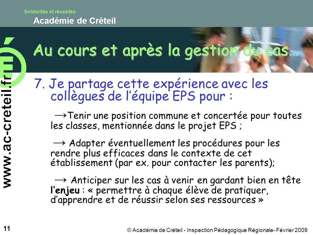 Solidarités et réussites Académie de Créteil 11 © Académie de Créteil - Inspection Pédagogique Régionale- Février 2009 Au cours et après la gestion du cas… 7.